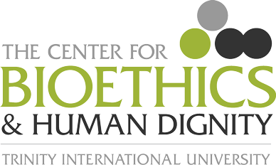 THE CENTER FOR BIOETHICS & HUMAN DIGNITY TRINITY INTERNATIONAL UNIVERSITY