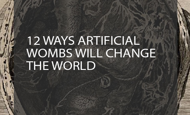 12 Ways Artificial Wombs Change the World