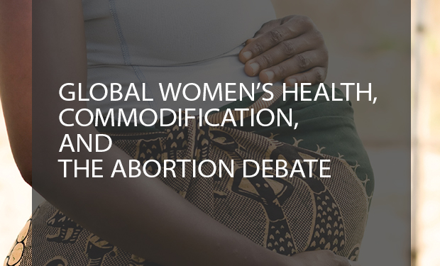 Global Women's Health, Commodification, and the Abortion Debate