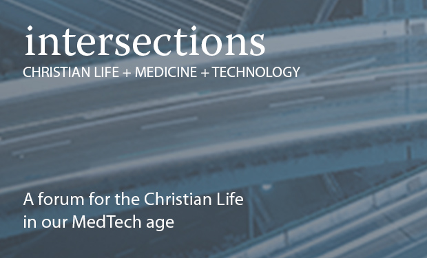 Intersections: A Forum for Christian Life in our MedTech age