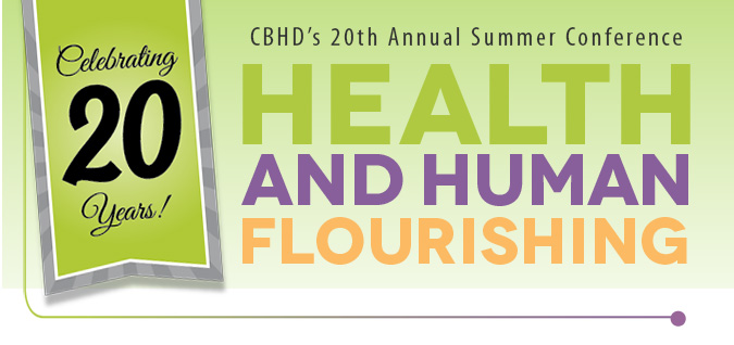 CBHD 20th Annual Summer Conference Graphic - Health & Human Flourishing