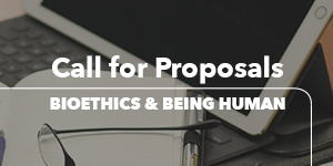 Call for Proposals: Bioethics & Being Human Banner