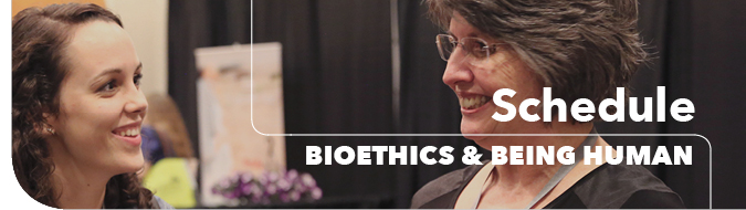 Bioethics & Being Human Conference Schedule Header